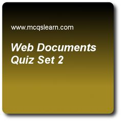 Web Documents Quizzes: computer networks Quiz 2 Questions and Answers - Practice networking quizzes based questions and answers to study web documents quiz with answers. Practice MCQs to test learning on web documents, ipv4 connectivity, network address, periodic analog signals, ieee 802.11 frames quizzes. Online web documents worksheets has study guide as to let client know about type of document sent, a cgi program creates, answer key with answers as body, header, borders and footer to..