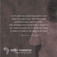 Don't ask kids what they want to be when they grow up. Ask them what problems they want to solve. This changes the conversation from who do I want to work for to what do I need in order to be able to do that. Rafiki Quotes, I Want To Work, Growing Up, Conversation, Things I Want, Change, Learning, Words, Instagram Posts