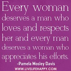 """Every woman deserves a man who loves and respects her and every man deserves a woman who appreciates his efforts."" -Pamela Mosley Davis by deeplifequotes, via Flickr"
