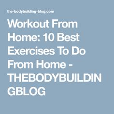 Workout From Home: 10 Best Exercises To Do From Home - THEBODYBUILDINGBLOG