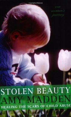 Stolen Beauty; Healing the Scars of Child Abuse: One Woman's Journey by Amy Madden. Save 22 Off!. $11.66. Publisher: Syren Book Company (March 20, 2007)
