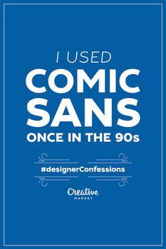 A Designer's Confessions About Comic Sans, Flat Design, Other Design Sins - DesignTAXI.com