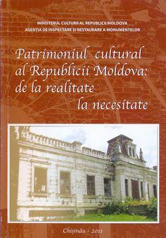 Chişinău, oraşul meu: Patrimoniul cultural al Republicii Moldova: de la ...