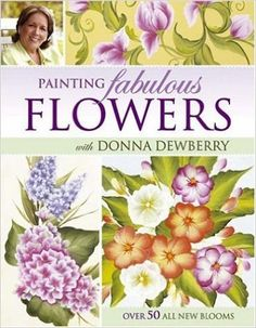 Painting Fabulous Flowers with Donna Dewberry: Donna Dewberry: 9781581808575: Amazon.com: Books