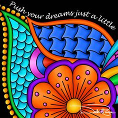 "Whimsical doodle digital drawing featuring flowers and shapes accented by the saying ""Push your dreams just a little higher"" by Debi Payne of Debi Payne Designs Paisley, Peace Pole, Doodles, Arte Pop, Art Journal Inspiration, Whimsical Art, Rock Art, Doodle Art, Painted Rocks"