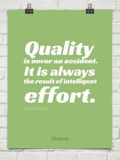 Quality is never an accident. It is always the result of intelligent effort. John Ruskin #QA #quality #quote #JohnRuskin