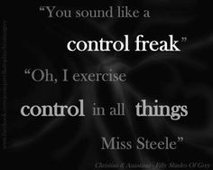 """Oh, I exercise control in all things Miss Steele"" -CG"