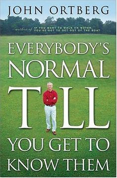 Everybody's Normal Till You Get to Know Them by John Ortberg.