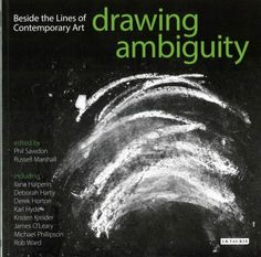 Drawing ambiguity : beside the lines of contemporary art / edited by Phil Sawdon and Russell Marshall