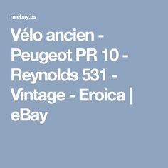 Vélo ancien - Peugeot PR 10 - Reynolds 531 - Vintage - Eroica | eBay