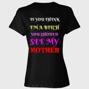 If You Think I'm A Bitch T-shirt