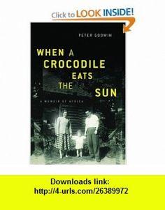 When a Crocodile Eats the Sun A Memoir of Africa Peter Godwin , ISBN-10: 0316158941  ,  , ASIN: B002ECEHQU , tutorials , pdf , ebook , torrent , downloads , rapidshare , filesonic , hotfile , megaupload , fileserve