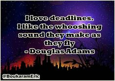 I love deadlines. I like the whooshing sound they make as they fly - Douglas Adams