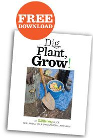 Dig, Plant, Grow! A Guide to Planning Your Own Garden Curriculum. Read online or download a free PDF.   From Organic Gardening magazine