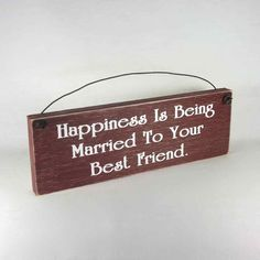 Outer Banks Country Store - Happiness Is Being Married To Your Best Friend - Country Sign Plaque, $8.99 (http://www.outerbankscountrystore.com/happiness-is-being-married-to-your-best-friend-country-sign-plaque/)