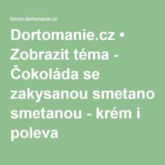 Dortomanie.cz • Zobrazit téma - Čokoláda se zakysanou smetanou - krém i poleva