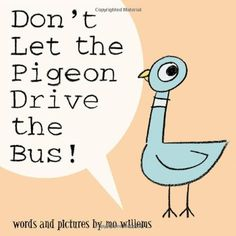 Don't Let the Pigeon Drive the Bus! by Mo Willems, http://www.amazon.com/dp/078681988X/ref=cm_sw_r_pi_dp_R25Eub1RDAAQ0