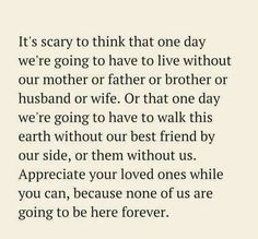 Appreciate your loved ones while you can, because none of us are going to be here forever.