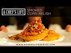 How to make a Smoked Sweet Corn Relish | A Chef's Life on PBS - YouTube