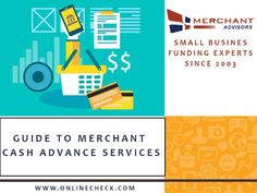 Guide to Merchant Cash Advance Services  What exactly a merchant cash advance is and how does a small business owner can apply for a cash advance service? Use this onlinecheck.com guide to understand the pros and cons along with the different #merchantcashadvance types.