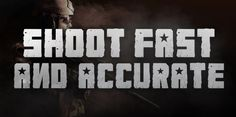 How to Shoot Fast and Accurate