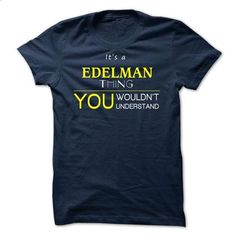 EDELMAN -it is  - #tshirt bemalen #hoodie and jeans. I WANT THIS => https://www.sunfrog.com/Valentines/-EDELMAN-it-is-.html?68278