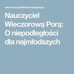 Nauczyciel Wieczorową Porą: O niepodległości dla najmłodszych After School Club, School Clubs, Montessori, Homeschool, Teacher, Education, Languages, Polish, Maps