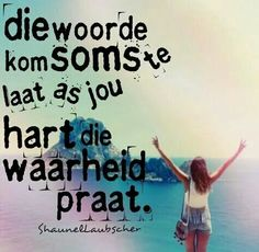 Ink skryf in Afrikaans True Quotes, Qoutes, Africa Quotes, Mother Poems, Afrikaanse Quotes, New Beginnings, Wise Words, Quotes To Live By, Lyrics