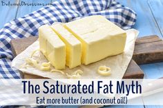 Mitul Fat saturate - Mananca mai Unt (și ulei de cocos)!  // Deliciousobsessions.com #butter #coconutoil #saturatedfat