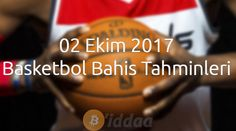 02 Ekim 2017 Basketbol Bahis Tahminleri