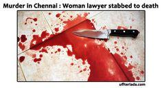 Women murder in Chennai : Woman lawyer stabbed to death in Mambalam flat  http://uffteriada.com/women-murder-chennai-woman-lawyer-stabbed-death-mambalam-flat/