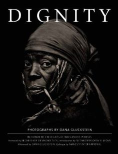 Photographer Dana Gluckstein spent decades photographing indigenous peoples around the globe. In celebration of this month's release of 'Dignity: In Honor of the Rights of Indigenous Peoples,' we talk to the legendary lenswoman, and ge Desmond Tutu, Lyon, Best Coffee Table Books, Amnesty International, First They Came, People Around The World, Book Design, Photo Book, Book Art