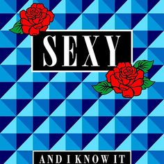 'Sexy and I Know It' by mistergoodiez Framed Prints, Canvas Prints, Art Prints, Floor Pillows, Art Boards, Duvet Covers, Classic T Shirts, Gift Ideas, Sexy