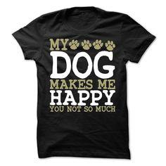 My Dog Makes Me Happy T-Shirt T Shirt, Hoodie, Sweatshirt