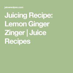 Juicing Recipe: Lemon Ginger Zinger | Juice Recipes