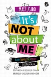 It's not about me (terjemahan) edisi kaum muda by Max Lucado
