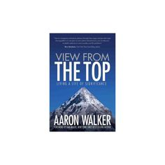 View from the Top : Living a Life of Significance (Paperback) (Aaron Walker)