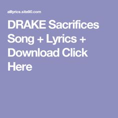 DRAKE Sacrifices Song + Lyrics + Download  Click Here First Dance Songs, Songs To Sing, Future Evol, Flash Song, Future Purple Reign, Drake Views, Best Song Lyrics, Artist