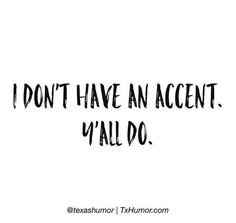 Yep.. Nola born and raised. People ask if I'm from Boston or Jersey till I say Y'all!