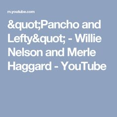 """""""Pancho and Lefty"""" - Willie Nelson and Merle Haggard - YouTube"""