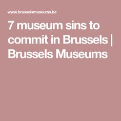 7 museum sins to commit in Brussels | Brussels Museums