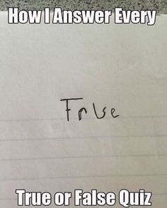 """How to Never Get a True or False Question Wrong - Funny memes that """"GET IT"""" and want you to too. Get the latest funniest memes and keep up what is going on in the meme-o-sphere. Funny Shit, The Funny, Funny Jokes, Hilarious, Funny Stuff, Funny Things, Awesome Stuff, True Or False Questions, This Or That Questions"""