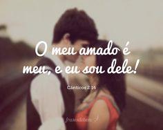 O meu amado é meu, e eu sou dele! (Cânticos 2:16)