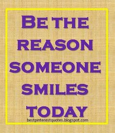 Be the reason someone smiles today !!!!!