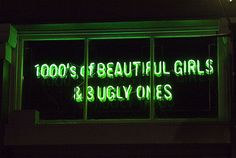 of Beautiful Girls & 3 Ugly Ones' Neon - Photography by Thomas Hawk::: This made me laugh. But truth is that it's so damn wrong. Light Em Up, Light Art, Neon Photography, Neon Words, All Of The Lights, Neon Glow, Neon Lighting, Funny Signs, City Lights