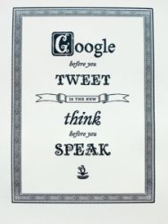 Google Before You Tweet... A lighthearted poster design commenting on life after social media.
