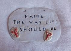 A personal favorite from my Etsy shop https://www.etsy.com/listing/278205436/maine-the-way-life-should-be-sign