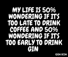 My life is wondering if it's too late to drink coffee and wondering if it's too early to drink gin Gin Lovers, Drink Coffee, Text Me, My Life, Mugs, Funny, Tumblers, Ha Ha, Mug