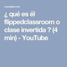 ¿ qué es él flippedclassroom o clase invertida ? (4 min) - YouTube