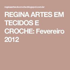 REGINA ARTES EM TECIDOS E CROCHE: Fevereiro 2012